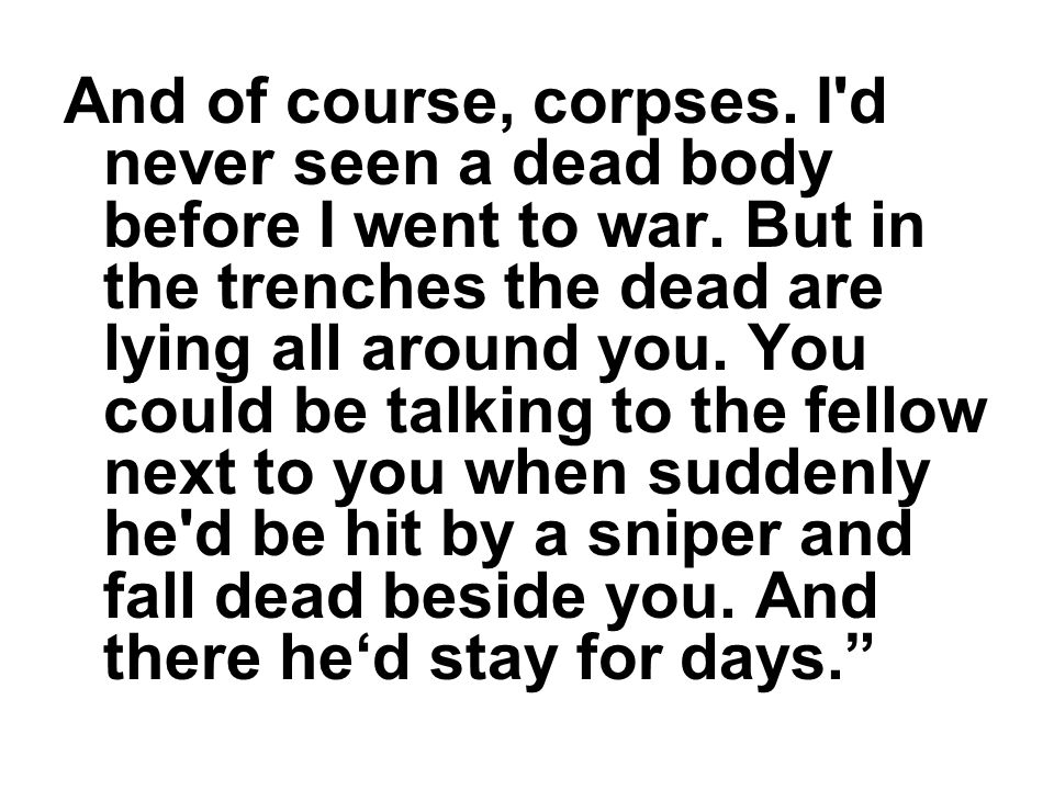 And of course, corpses. I d never seen a dead body before I went to war.