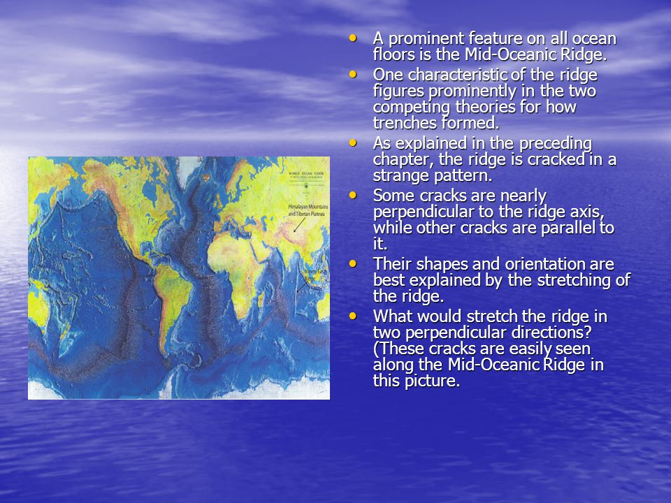 A prominent feature on all ocean floors is the Mid-Oceanic Ridge.