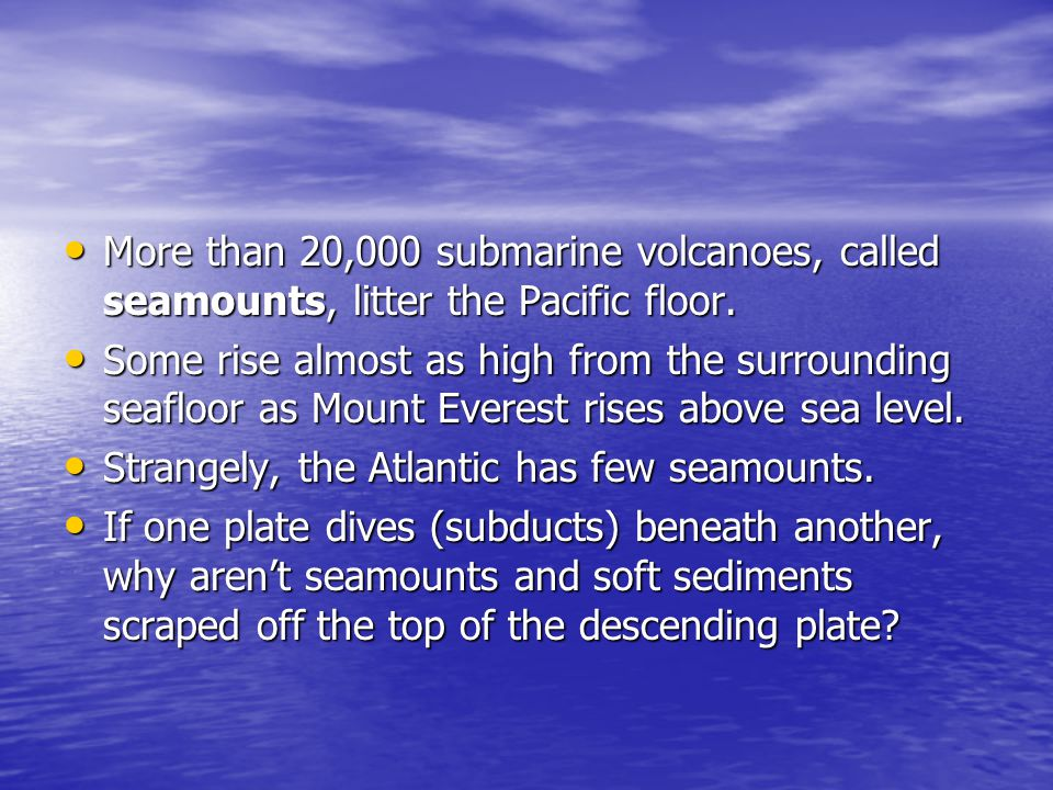 More than 20,000 submarine volcanoes, called seamounts, litter the Pacific floor.