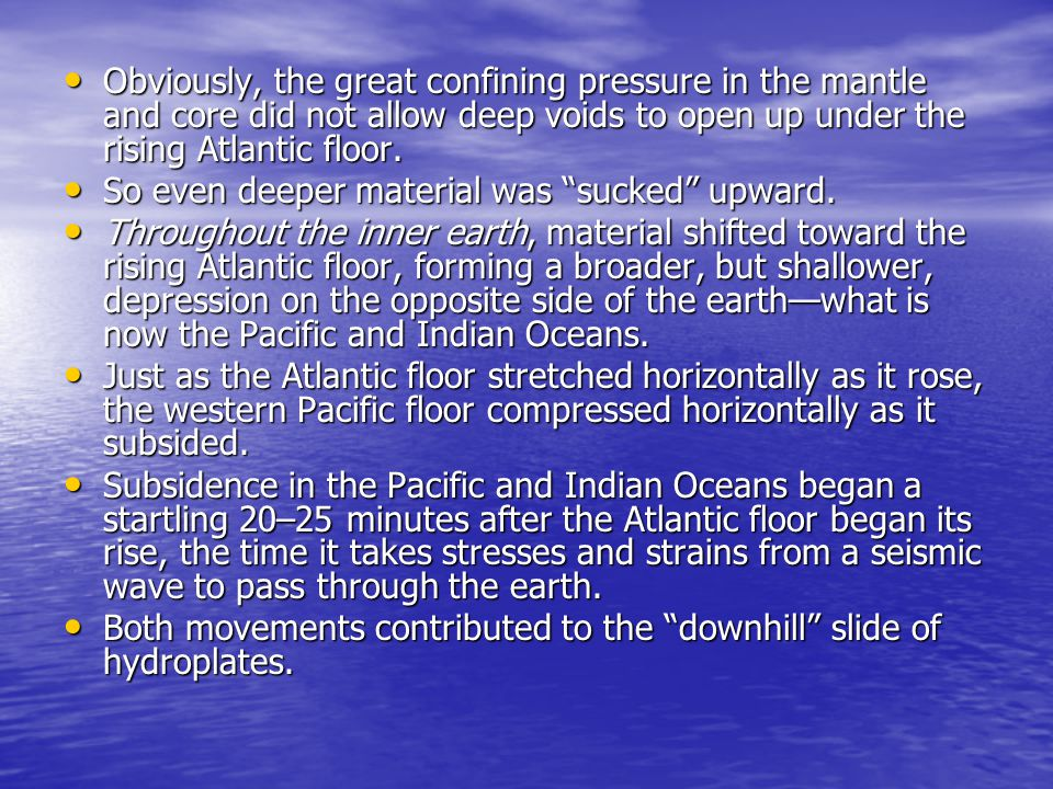 Obviously, the great confining pressure in the mantle and core did not allow deep voids to open up under the rising Atlantic floor.