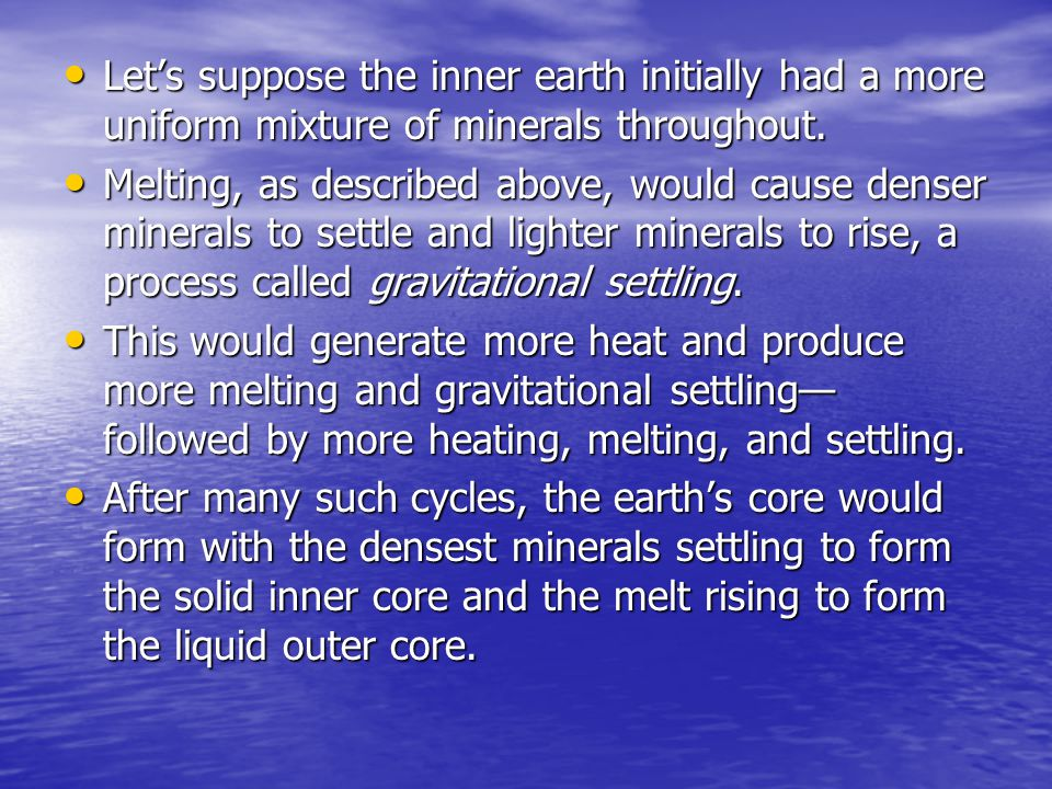 Let's suppose the inner earth initially had a more uniform mixture of minerals throughout.