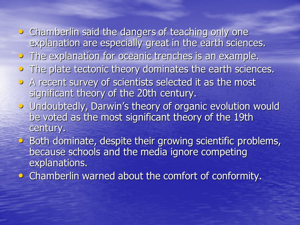 Chamberlin said the dangers of teaching only one explanation are especially great in the earth sciences.
