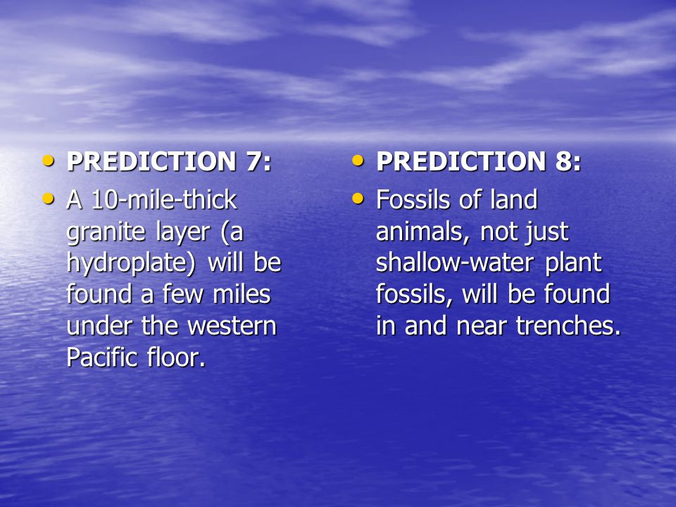 PREDICTION 7: A 10-mile-thick granite layer (a hydroplate) will be found a few miles under the western Pacific floor.