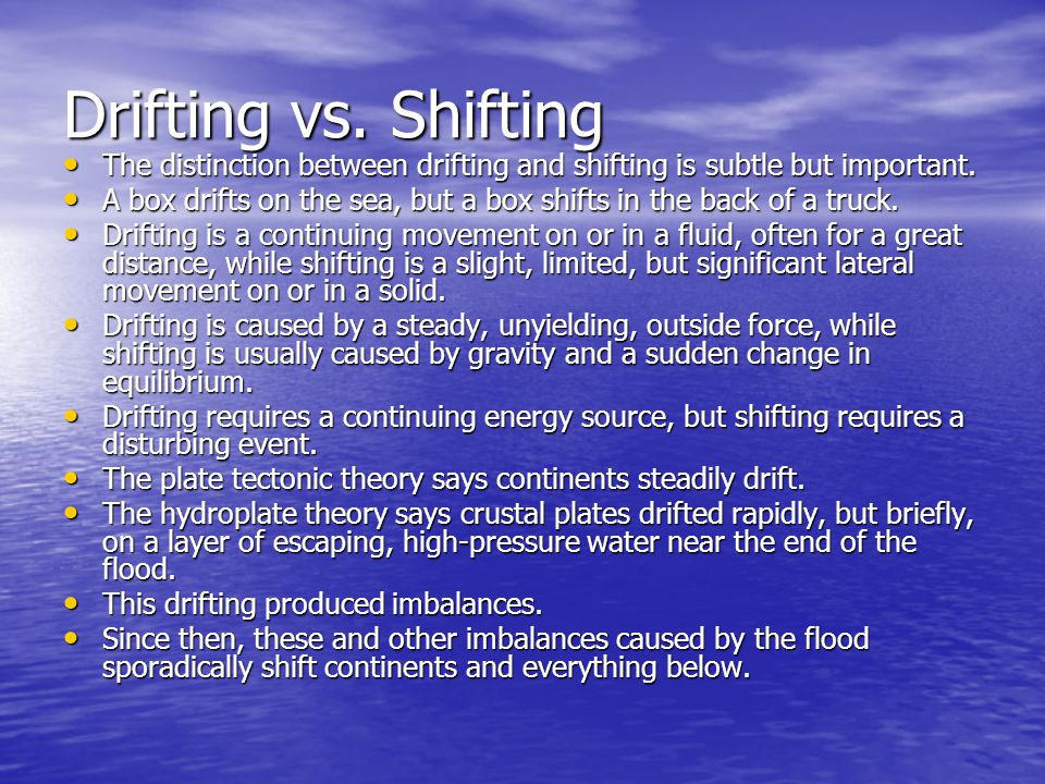 Drifting vs. Shifting The distinction between drifting and shifting is subtle but important.