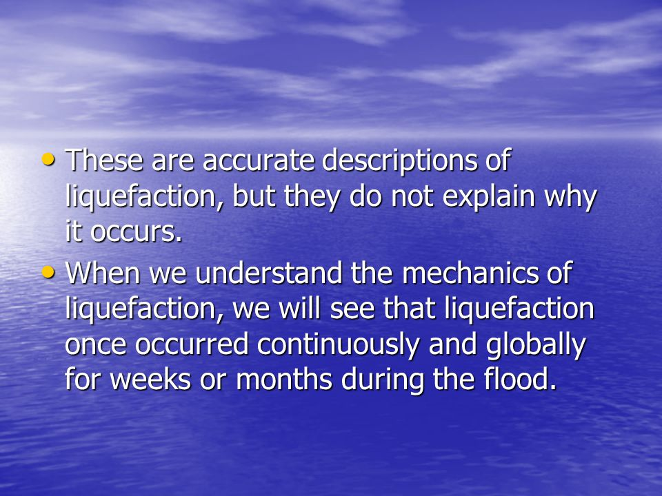 These are accurate descriptions of liquefaction, but they do not explain why it occurs.