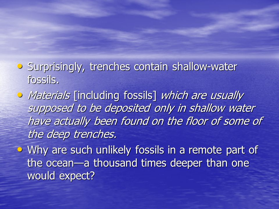 Surprisingly, trenches contain shallow-water fossils.