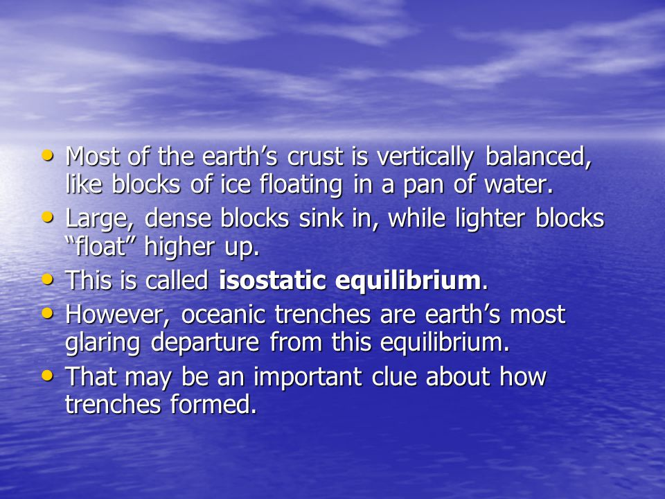 Most of the earth's crust is vertically balanced, like blocks of ice floating in a pan of water.