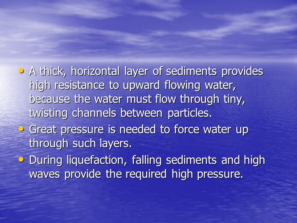 A thick, horizontal layer of sediments provides high resistance to upward flowing water, because the water must flow through tiny, twisting channels between particles.