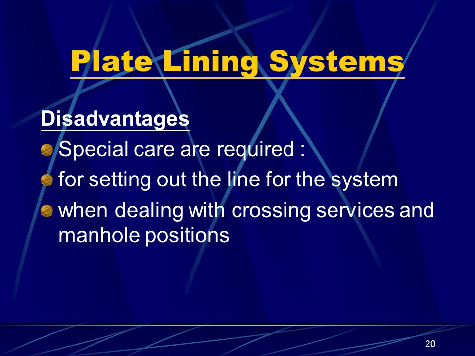 Plate Lining Systems Disadvantages Special care are required :