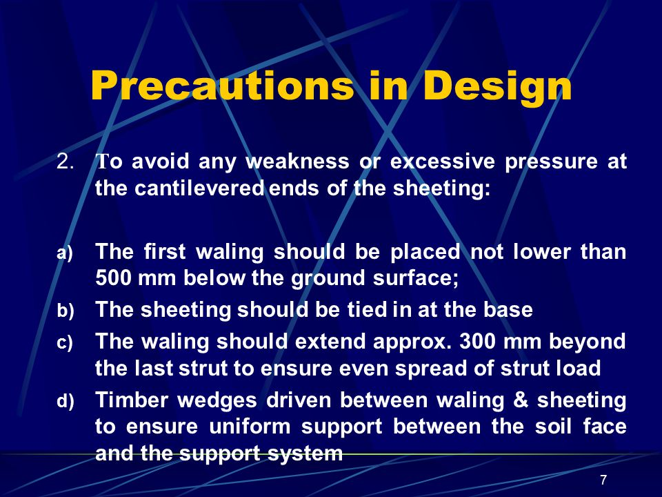 Precautions in Design 2. To avoid any weakness or excessive pressure at the cantilevered ends of the sheeting: