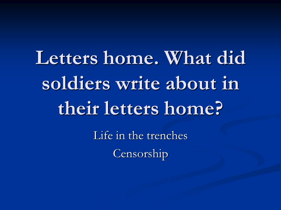 Letters home. What did soldiers write about in their letters home