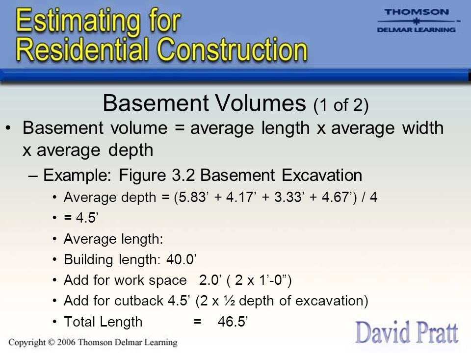 Basement Volumes (1 of 2) Basement volume = average length x average width x average depth. Example: Figure 3.2 Basement Excavation.