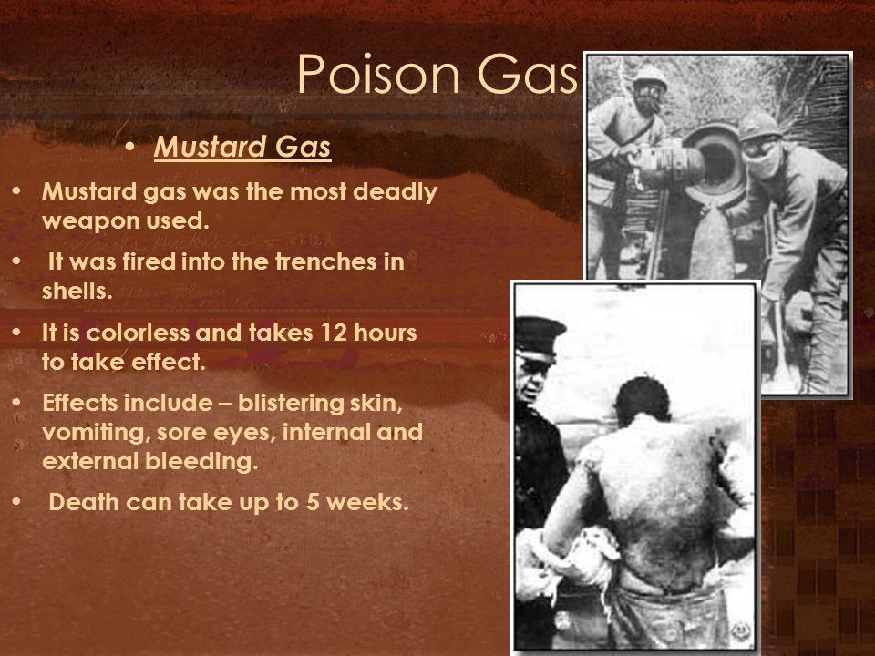 Poison Gas Mustard Gas Mustard gas was the most deadly weapon used.