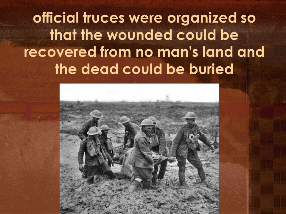 official truces were organized so that the wounded could be recovered from no man s land and the dead could be buried