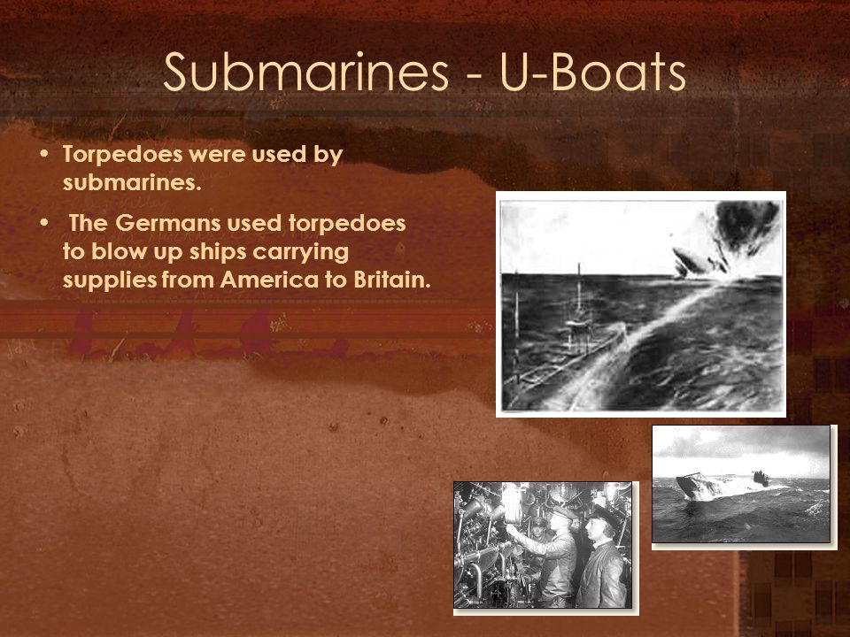 Submarines - U-Boats Torpedoes were used by submarines.