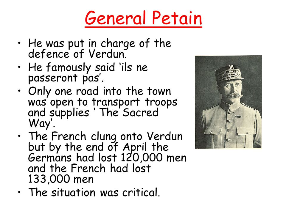 General Petain He was put in charge of the defence of Verdun.