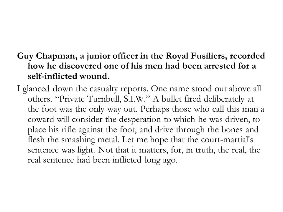 Guy Chapman, a junior officer in the Royal Fusiliers, recorded how he discovered one of his men had been arrested for a self-inflicted wound.