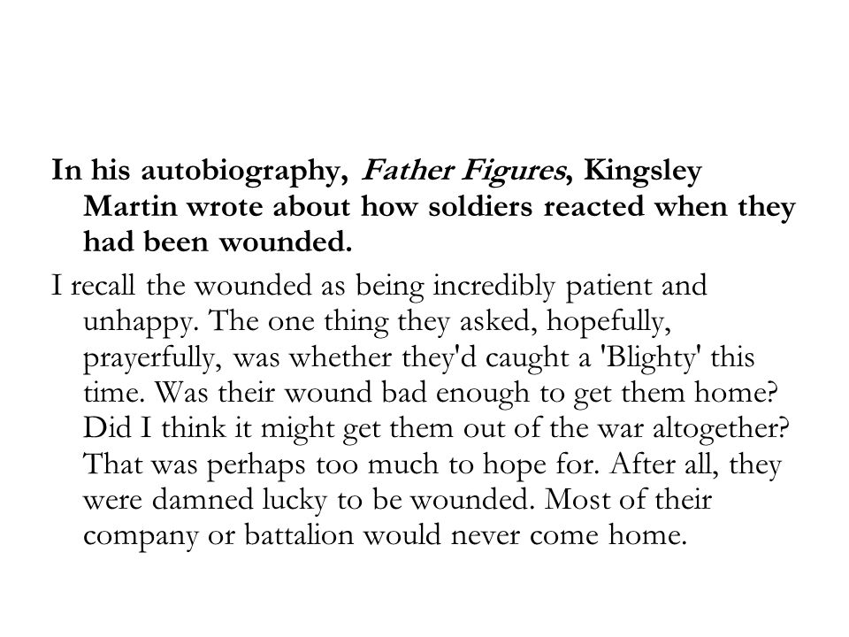 In his autobiography, Father Figures, Kingsley Martin wrote about how soldiers reacted when they had been wounded.