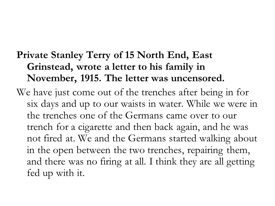 Private Stanley Terry of 15 North End, East Grinstead, wrote a letter to his family in November, 1915. The letter was uncensored.