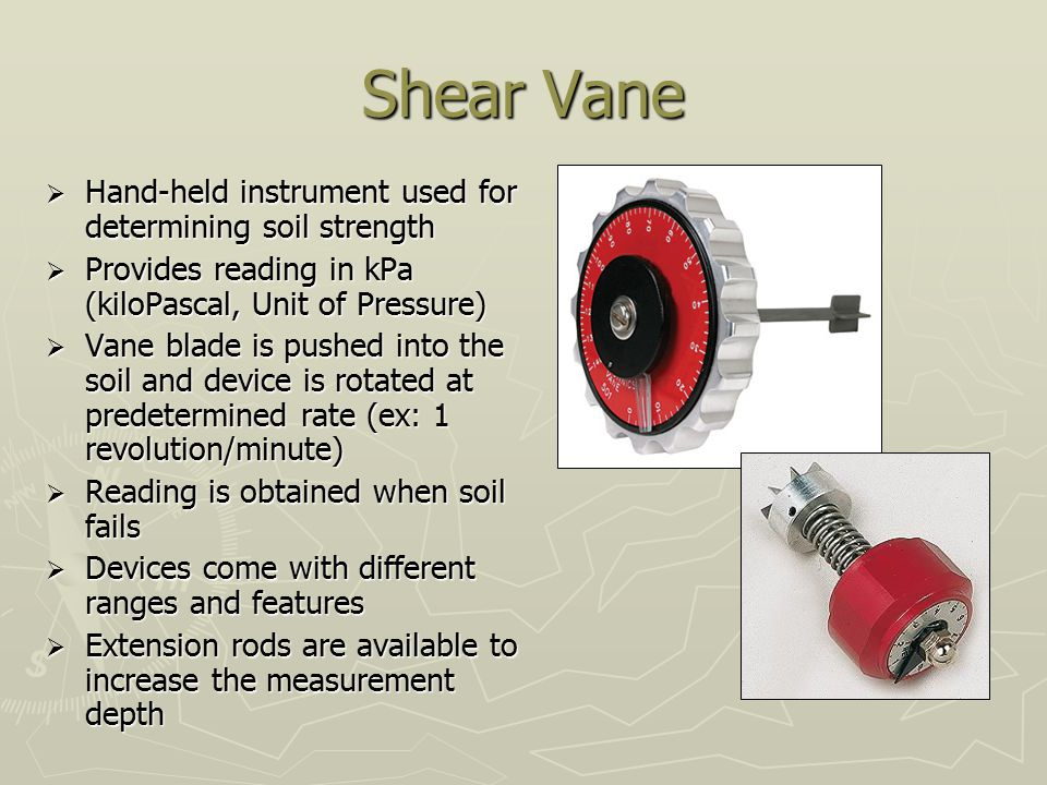 Shear Vane Hand-held instrument used for determining soil strength