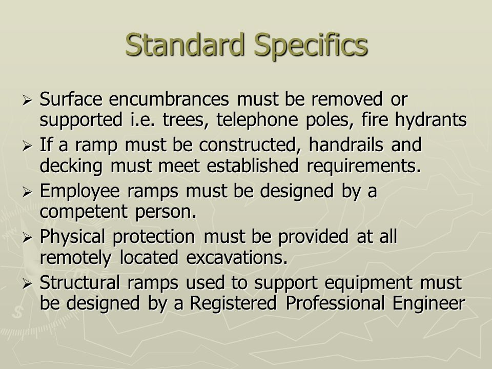 Standard Specifics Surface encumbrances must be removed or supported i.e. trees, telephone poles, fire hydrants.