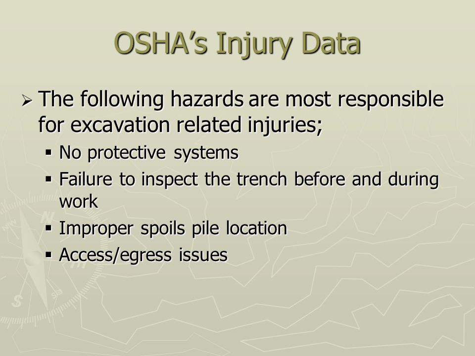 OSHA's Injury Data The following hazards are most responsible for excavation related injuries; No protective systems.
