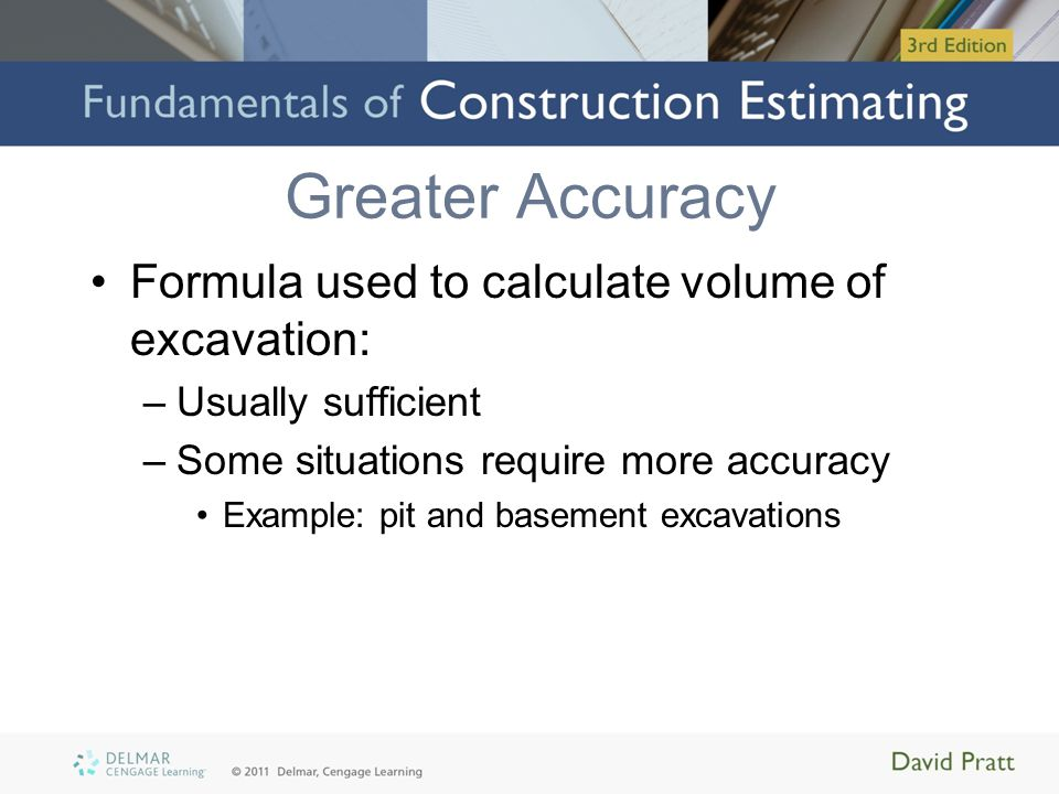 Greater Accuracy Formula used to calculate volume of excavation: