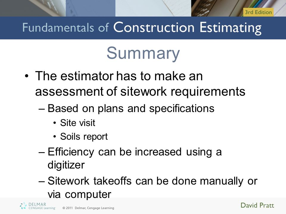 Summary The estimator has to make an assessment of sitework requirements. Based on plans and specifications.
