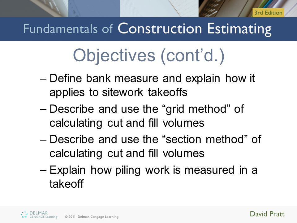 Objectives (cont'd.) Define bank measure and explain how it applies to sitework takeoffs.