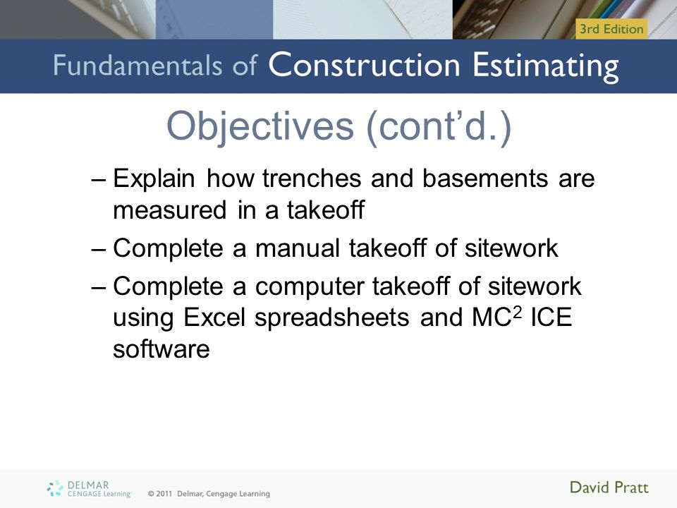 Objectives (cont'd.) Explain how trenches and basements are measured in a takeoff. Complete a manual takeoff of sitework.