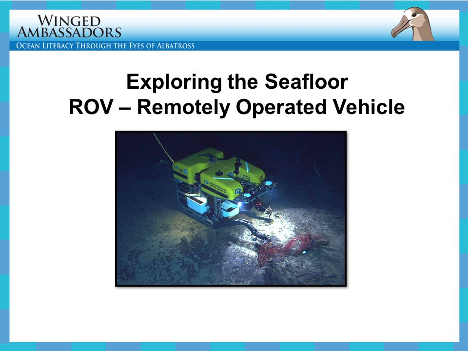 Exploring the Seafloor ROV – Remotely Operated Vehicle