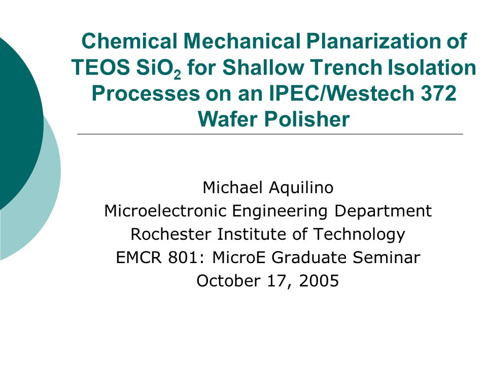 Chemical Mechanical Planarization of TEOS SiO2 for Shallow Trench Isolation Processes on an IPEC/Westech 372 Wafer Polisher