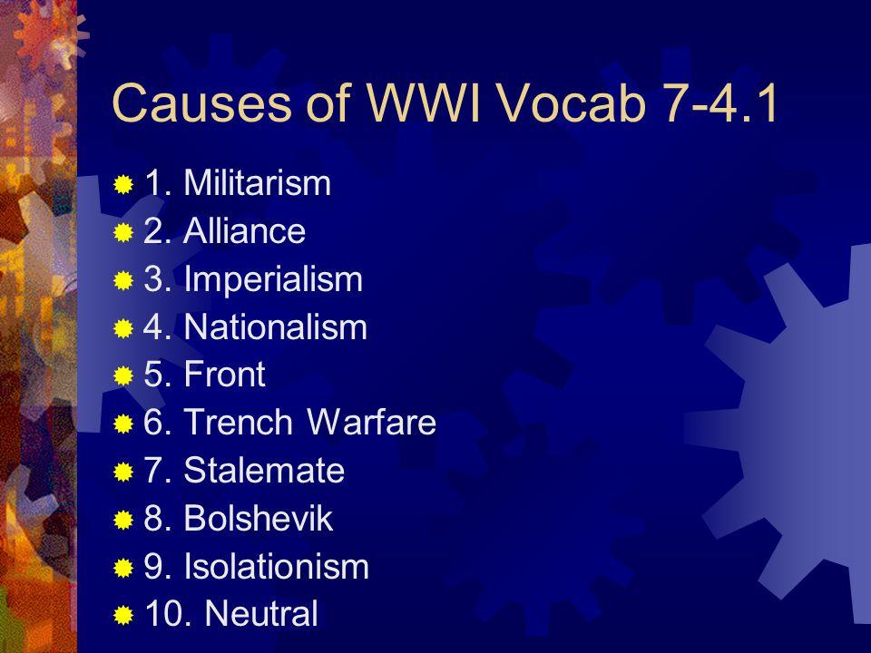 Causes of WWI Vocab 7-4.1 1. Militarism 2. Alliance 3. Imperialism