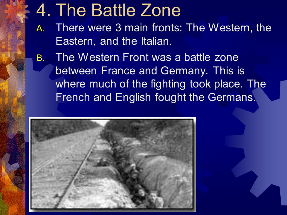 4. The Battle Zone There were 3 main fronts: The Western, the Eastern, and the Italian.