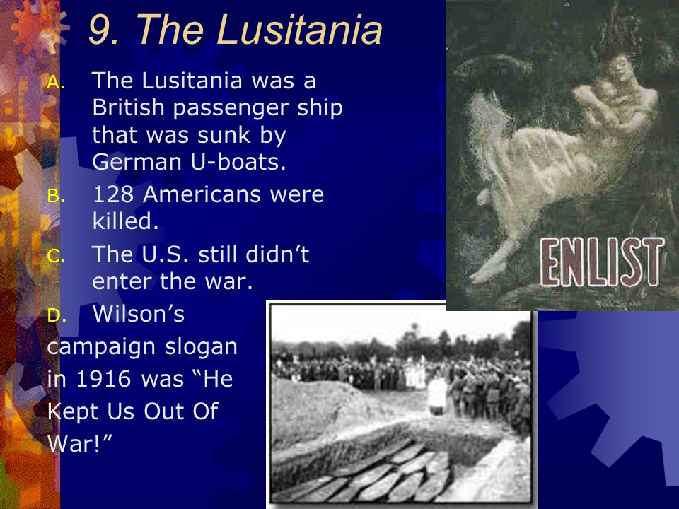 9. The Lusitania The Lusitania was a British passenger ship that was sunk by German U-boats. 128 Americans were killed.