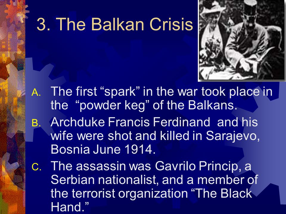 3. The Balkan Crisis The first spark in the war took place in the powder keg of the Balkans.