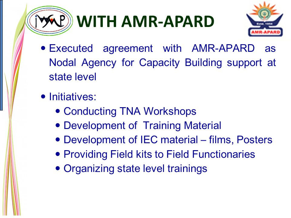 WITH AMR-APARD Executed agreement with AMR-APARD as Nodal Agency for Capacity Building support at state level.