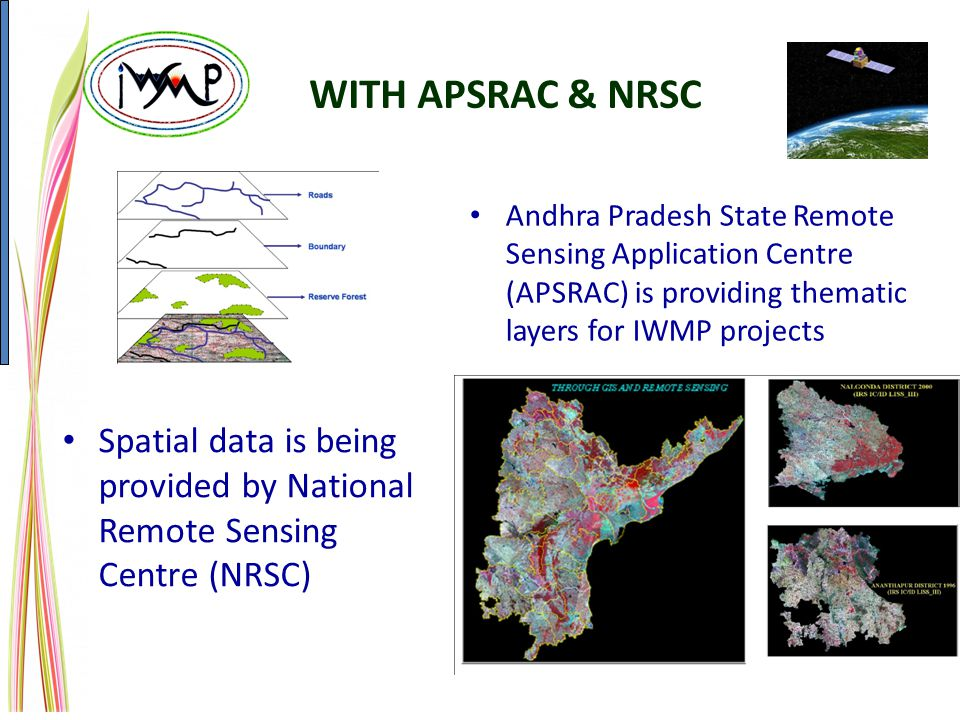 WITH APSRAC & NRSC Forest Dept. Andhra Pradesh State Remote Sensing Application Centre (APSRAC) is providing thematic layers for IWMP projects.