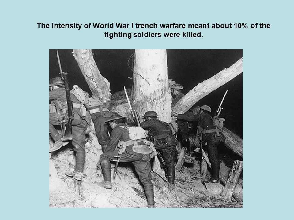 The intensity of World War I trench warfare meant about 10% of the