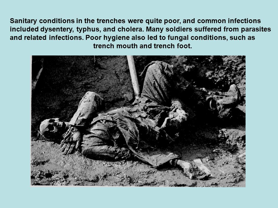 Sanitary conditions in the trenches were quite poor, and common infections