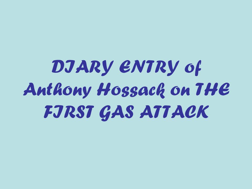 DIARY ENTRY of Anthony Hossack on THE FIRST GAS ATTACK
