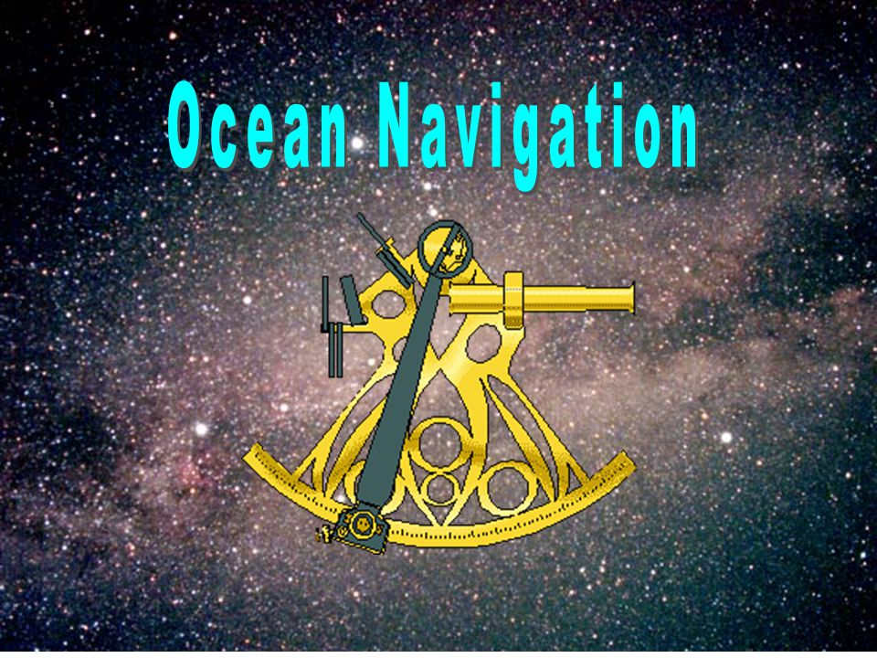 Ocean Navigation Latitude measured by using a sextant by measuring position of sun and stars.