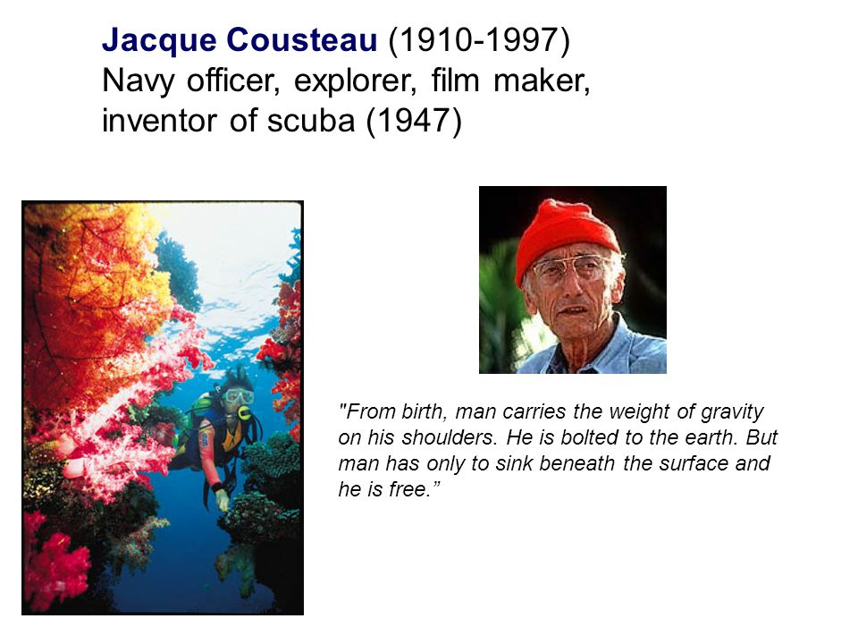 Navy officer, explorer, film maker, inventor of scuba (1947)