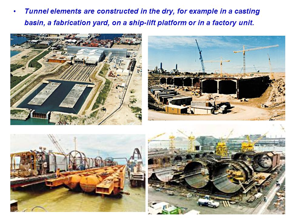 Tunnel elements are constructed in the dry, for example in a casting basin, a fabrication yard, on a ship-lift platform or in a factory unit.