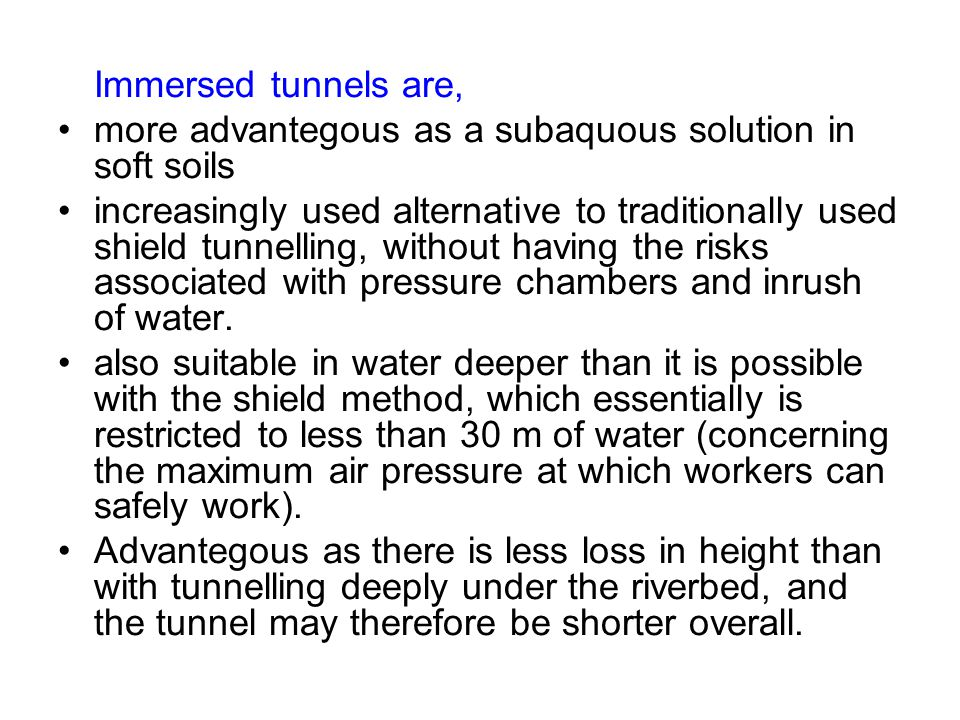 Immersed tunnels are, more advantegous as a subaquous solution in soft soils.