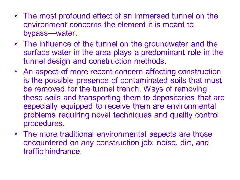 The most profound effect of an immersed tunnel on the environment concerns the element it is meant to bypass—water.