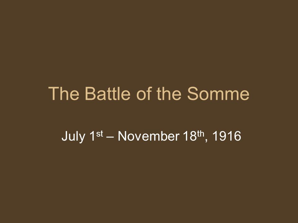 The Battle of the Somme July 1st – November 18th, 1916