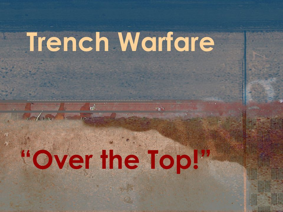 Trench Warfare Over the Top!