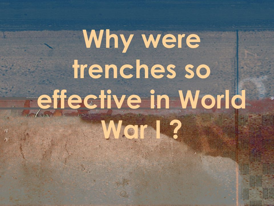 Why were trenches so effective in World War I