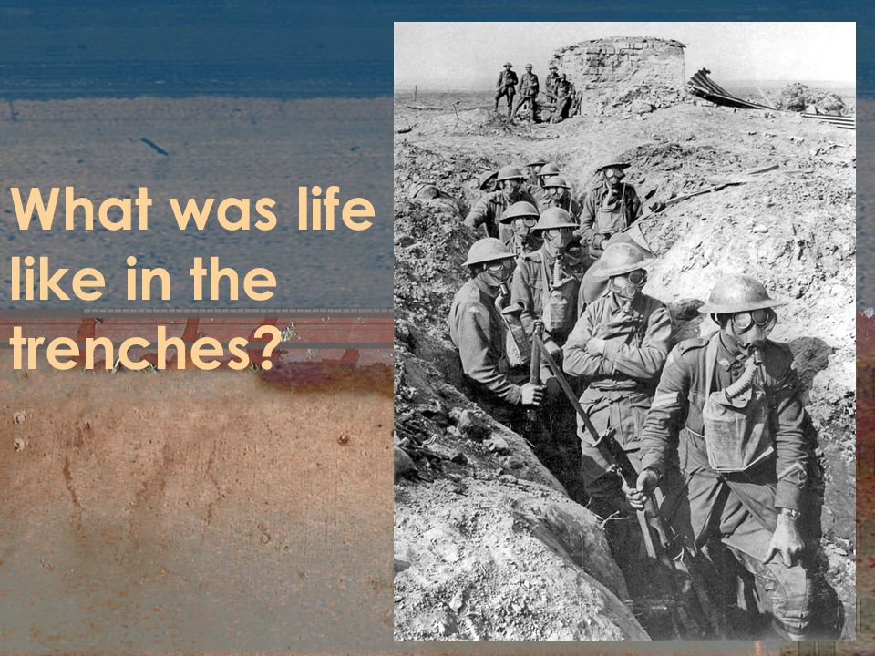 What was life like in the trenches